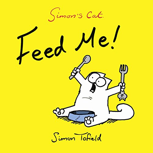 Feed Me!: A Simon's Cat Book: 4