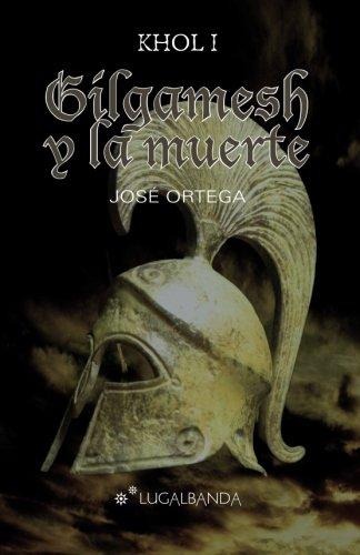 Gilgamesh y la muerte: Volume 1 (Khol) por José Ortega Ortega