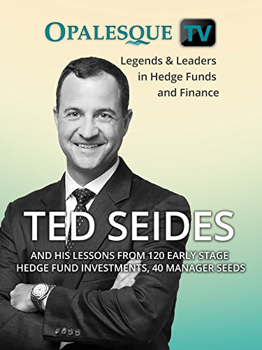 Legends & Leaders in Hedge Funds and Finance - Ted Seides and his lessons from 120 early stage hedge fund investments, 40 manager seeds [OV] - 120 Seide