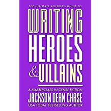 Writing Heroes and Villains: A Masterclass in Genre Fiction (The Ultimate Author's Guide Book 2) (English Edition)