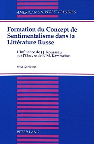 Formation Du Concept De Sentimentalisme Dans LA Litterature Russe: L'Influence De J.J. Rousseau Sur L'Oeuvre De N.M. Karamzine