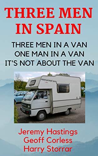 Three Men in Spain: Omnibus Edition of Three Men in a Van, One Man in a Van, It's Not About the Van (English Edition)