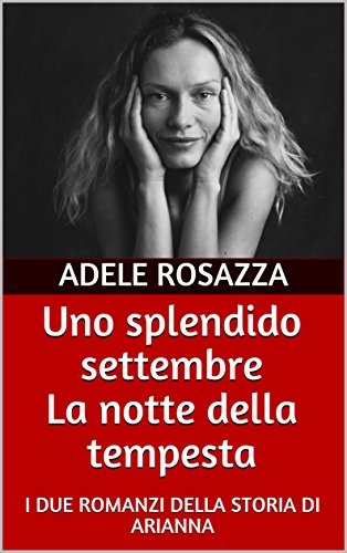 Uno splendido settembre    La notte della tempesta: I DUE ROMANZI DELLA STORIA DI ARIANNA