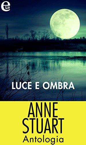 Luce e ombra - Antologia (eLit): Ombre sul lago | Il sole a mezzanotte | Senza memoria di [Stuart, Anne]