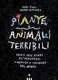 Piante e animali terribili. Storie degli esseri più pericolosi, velenosi e disgustosi del mondo. Ediz. a colori