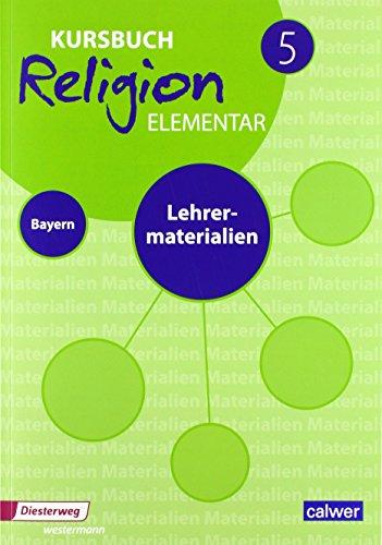 Kursbuch Religion Elementar 5 Ausgabe für Bayern. Lehrermaterialien: Für den evangelischen Religionsunterricht an Mittelschulen in Bayern (Kursbuch Religion Elementar - Ausgabe für Bayern)