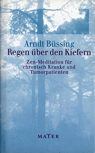 Regen über den Kiefern: Zen-Meditation für chronisch Kranke und Tumorpatienten. Mit einem Geleitwort des Dalai Lama.