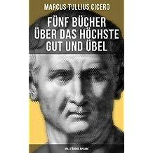 Fünf Bücher über das höchste Gut und Übel (Vollständige Ausgabe)