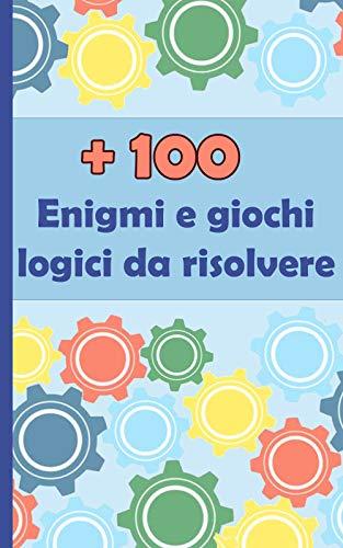 100 Enigmi E Giochi Logici Da Risolvere Italian Edition Ebook