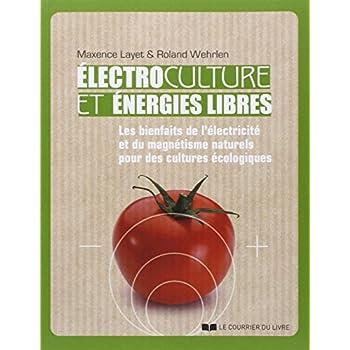 Electroculture et énergies libres : Les bienfaits de l'électricité et du magnétisme naturels pour des cultures écologiques