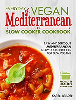 Everyday Vegan Mediterranean Slow Cooker Cookbook: Easy and Delicious Mediterranean Slow Cooker Recipes for Busy Vegans (Vegan Coookbook Book 3) (English Edition) par [Braden, Karen]