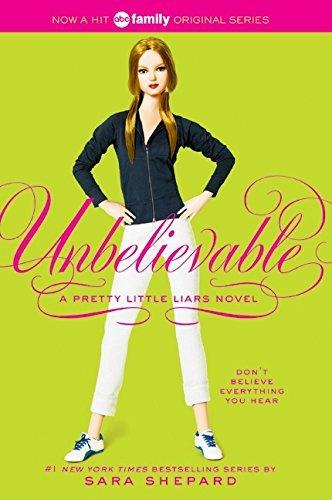 Unbelievable (Pretty Little Liars, Book 4) by Sara Shepard (2008-11-25)