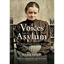 Voices from the Asylum: West Riding Pauper Lunatic Asylum by Mark Davis (2013-09-26)