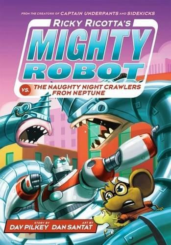 Ricky Ricotta's Mighty Robot vs the Naughty Night-Crawlers from Neptune por Dav Pilkey