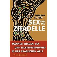 Sex und die Zitadelle: Liebesleben in der sich wandelnden arabischen Welt