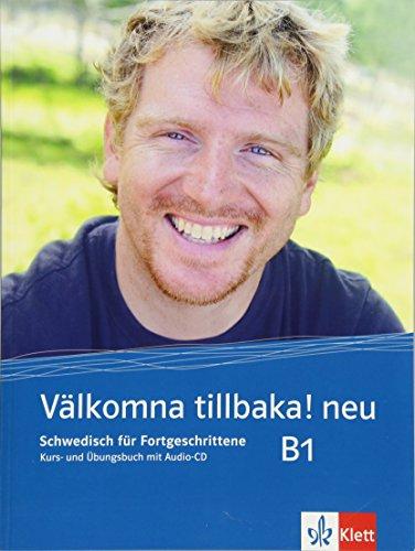 Välkomna tillbaka! Neu (B1): Schwedisch für Fortgeschrittene. Kurs- und Übungsbuch + Audio-CD (Välkomna! neu / Schwedisch für Anfänger und Fortgeschrittene)