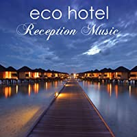 Eco Hotel Reception Music - Ambient & Chillax Music for Hotel, Spas & Wellness Center