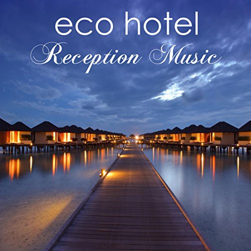 Eco Hotel Reception Music - Ambient & Chillax Music for Hotel, Spas & Wellness Center -