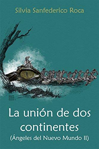 La unión de dos continentes: (Ángeles del Nuevo Mundo II) por Silvia Sanfederico Roca