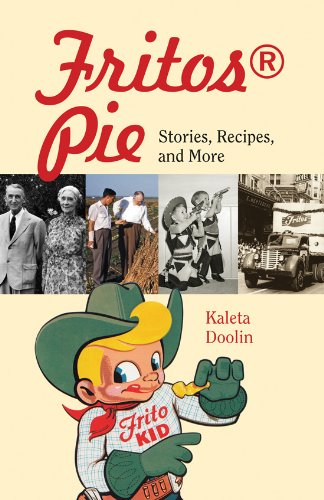 Fritos(r) Pie: Stories, Recipes, and More (Tarleton State University Southwestern Studies in the Humanities, Band 24)