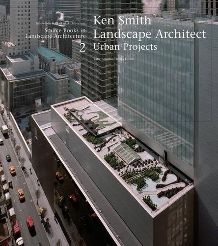 Ken Smith Landscape Architects/Urban Projects: A Source Book in Landscape Architecture (Source Books in Landscape Architecture) by Jane Amidon (2005-10-01)
