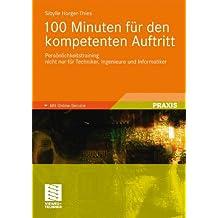 100 Minuten für den kompetenten Auftritt: Persönlichkeitstraining nicht nur für Techniker, Ingenieure und Informatiker