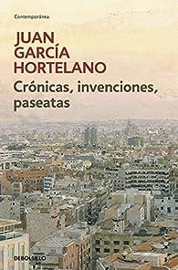 Crónicas, invenciones, paseatas par  Juan Garcia Hortelano