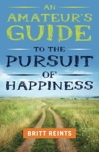 An Amateur's Guide to the Pursuit of Happiness