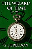 The Wizard of Time (Book 1) by G.L. Breedon