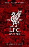 LFC 125: The Alternative History: Official Liverpool Football Club Anniversary Book