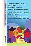 L'incontro con l'altro: migrazioni e culture familiari. Strumenti per il lavoro psicologico (Psicologia sociale e clinica familiare Vol. 38)
