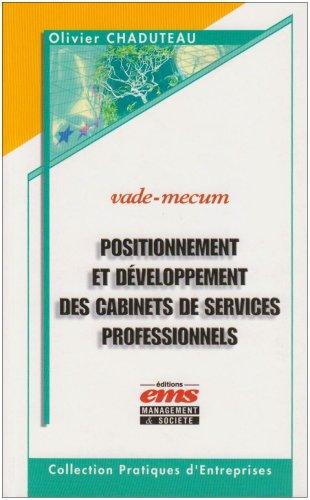 Positionnement et développement des cabinets de services professionnels: Vade-Mecum - Auditeurs, avocats, experts-comptables, banquiers d'affaires, ... notaires, agences de communication...