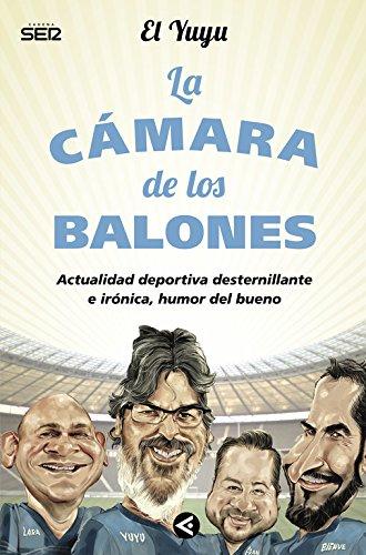 La cámara de los balones: Actualidad deportiva desternillante e irónica, humor del bueno (Tendencias) por El Yuyu