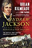 Andrew Jackson and the Miracle of New Orleans The Underdog Army That Defeated An Empire