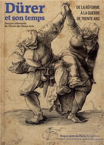 Dürer et son temps, de la réforme à la guerre de trente ans : Dessins allemands de l'Ecole des Beaux-Arts