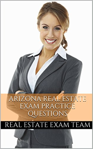 Arizona Real Estate Exam Prep 2016: Practice Questions for the Arizona Real Estate Test (English Edition) (Estate Arizona Prep Real Exam)