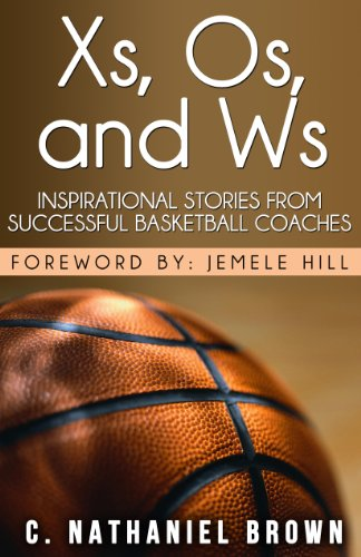 Xs, Os, and Ws: Inspirational Stories from Successful Basketball Coaches (English Edition) por C. Nathaniel Brown