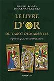 Le livre d'or du Tarot de Marseille