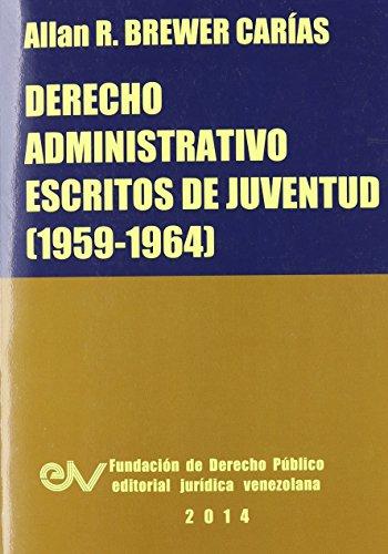 Derecho Administrativo. Escritos de Juventud (1959-1964) por Allan R. Brewer-Carias