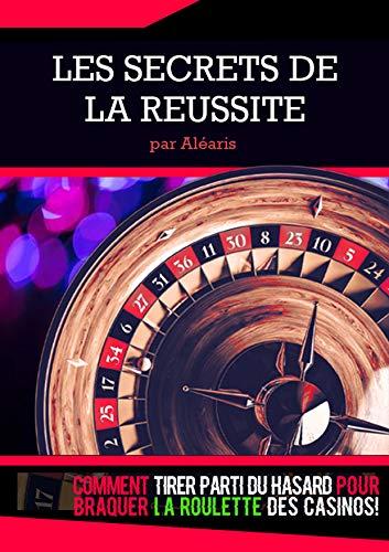 Les secrets de la réussite (Livre ROULETTE): Apprenez à tirer parti du hasard pour gagner à la Roulette des Casinos