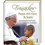 Franziskus - Papst mit Herz & Seele: Ein unterhaltsames Porträt mit vielen Anekdoten