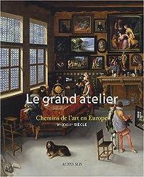 Le grand atelier : Chemins de l'art en Europe (Ve-XVIIIe siècle)