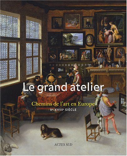 Le grand atelier : Chemins de l'art en Europe (Ve-XVIIIe sicle)