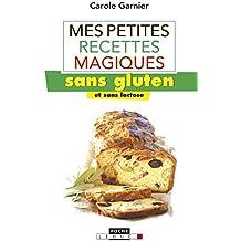 Mes petites recettes magiques sans gluten (et sans lactose): Toutes les recettes gourmandes et archi-simples pour éliminer les troubles digestifs.