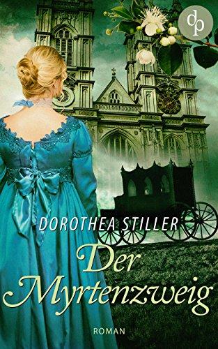 Buchseite und Rezensionen zu 'Der Myrtenzweig (Regency Roman, Historisch, Cosy Crime)' von Dorothea Stiller
