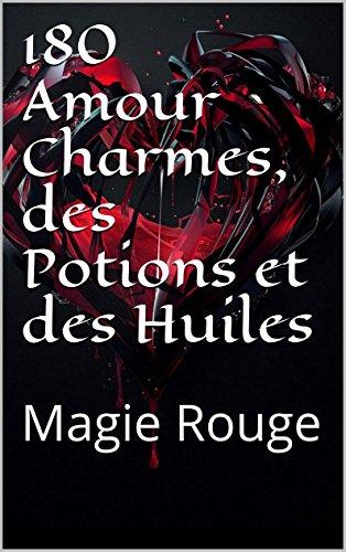 180 Amour Charmes, des Potions et des Huiles: Magie Rouge