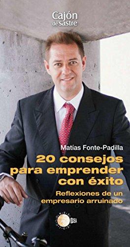 20 Consejos para emprender con éxito. Reflexiones de un empresario arruinado por MATIAS FONTE-PADILLA