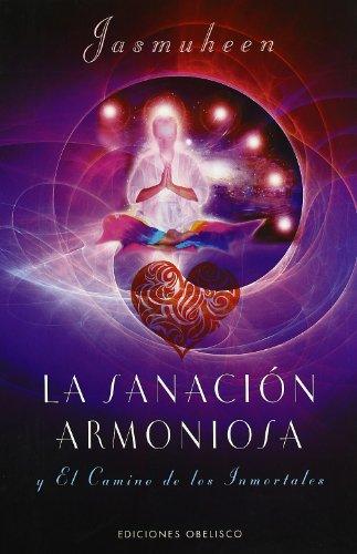 La sanación armoniosa (METAFÍSICA Y ESPIRITUALIDAD) por ELLEN GREVE JASMUHEEN