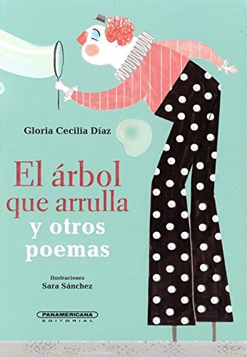 El Arbol Que Arrulla y Otros Poemas por Gloria Cecilia Diaz