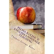 Pecha Kucha  &  English Language Teaching: Changing The Classroom (English Edition)
